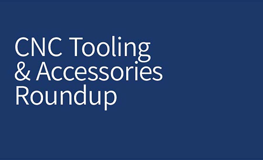 CNC Tooling & Accessories Roundup